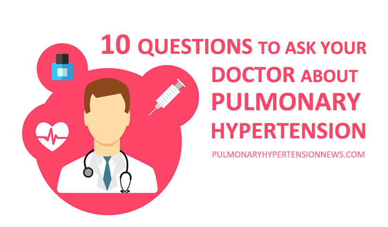 10 Questions to Ask Your Doctor About Pulmonary Hypertension